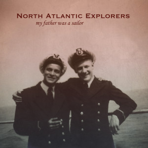 North Atlantic Explorers - My Father Was A Sailor
